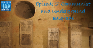 Episode 5: Communist and Underground Belgrade