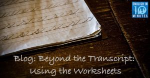 Beyond the Transcript: Using the Worksheets