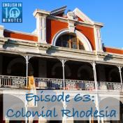 Episode 63: Colonial Rhodesia
