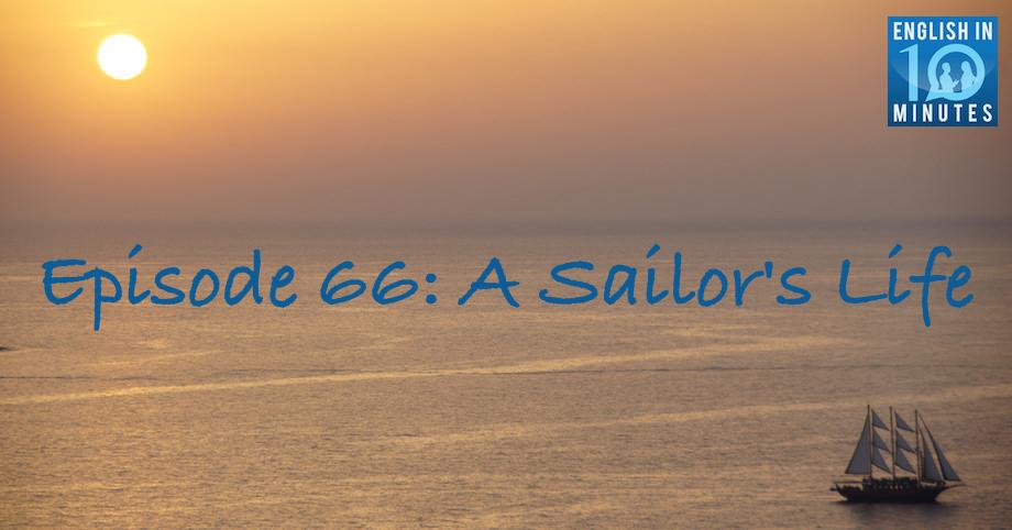 Episode 66: A Sailor's Life