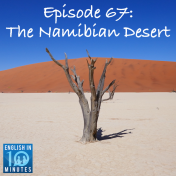 Episode 67: The Namibian Desert