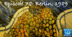 Episode 78: Berlin, 1989