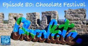 Episode 80: Chocolate Festival