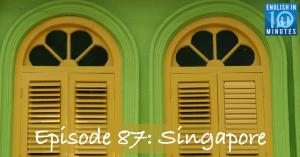 Episode 87: Singapore