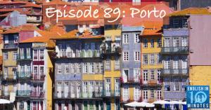 Episode 89: Porto