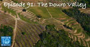 Episode 91: The Douro Valley