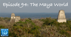 Episode 94: The Maya World