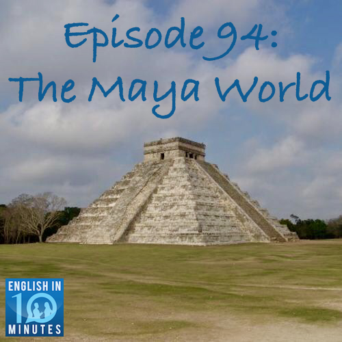 Episode 94: The Maya World