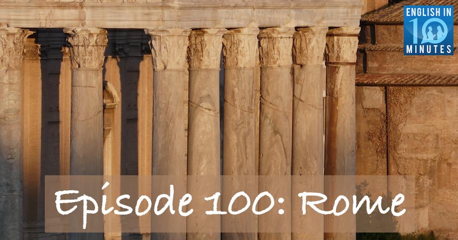 Episode 100: Rome