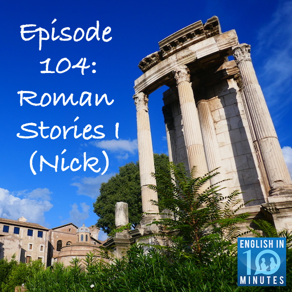 Episode 104: Roman Stories I (Nick)