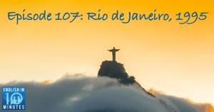 Episode 107: Rio de Janeiro, 1995