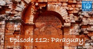 Episode 112: Paraguay