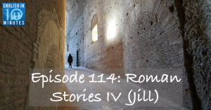 Episode 114: Roman Stories IV (Jill)