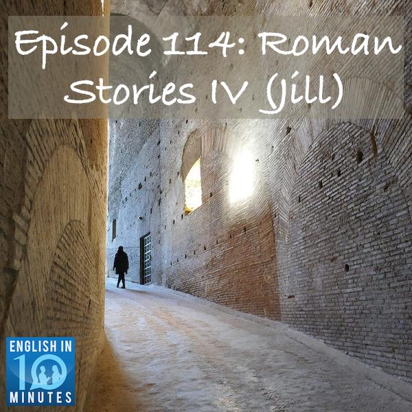 Episode 114: Roman Stories IV (Jill)