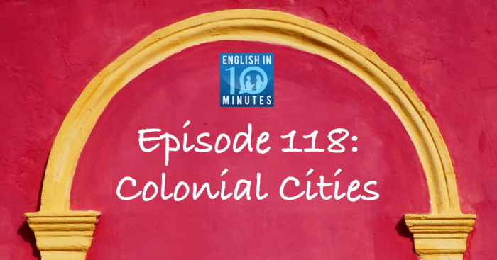 Episode 118: Colonial Cities