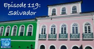 Episode 119: Salvador