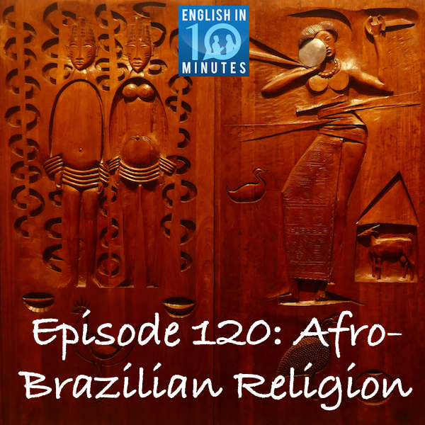 Episode 120: Afro-Brazilian Religion