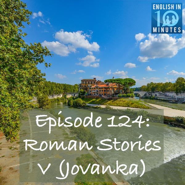 Episode 124: Roman Stories V